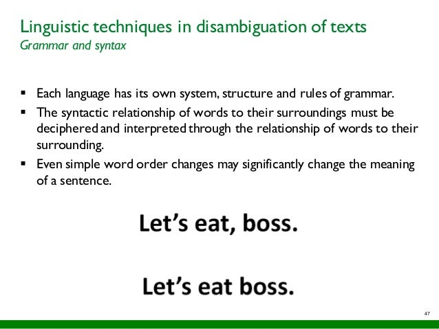47 Linguistic techniques in disambiguation of texts Grammar and syntax § Each language has its own system, structure and r...