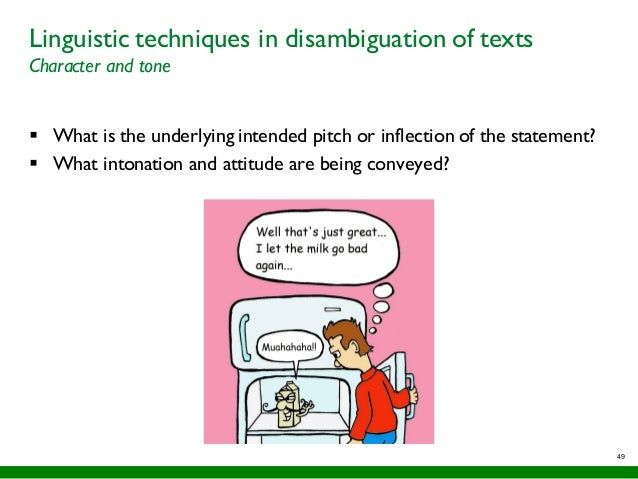 49 Linguistic techniques in disambiguation of texts Character and tone § What is the underlying intended pitch or inflecti...