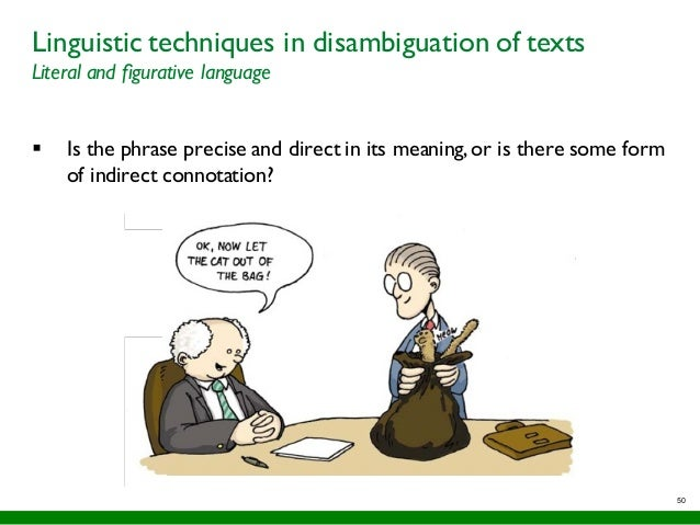 50 Linguistic techniques in disambiguation of texts Literal and figurative language § Is the phrase precise and direct in ...
