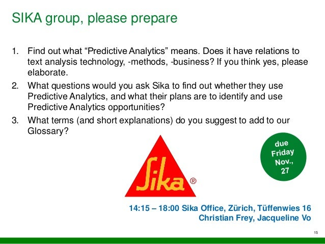 """SIKA group, please prepare 15 1. Find out what """"Predictive Analytics"""" means. Does it have relations to text analysis techn..."""