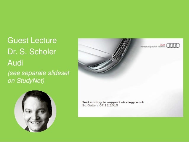 Guest Lecture Dr. S. Scholer Audi (see separate slideset on StudyNet)