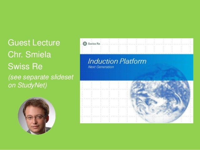 Guest Lecture Chr. Smiela Swiss Re (see separate slideset on StudyNet)