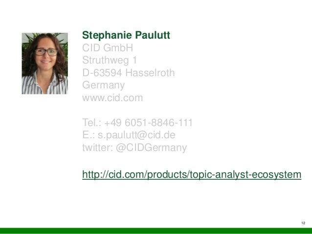 12 Stephanie Paulutt CID GmbH Struthweg 1 D-63594 Hasselroth Germany www.cid.com Tel.: +49 6051-8846-111 E.: s.paulutt@cid...