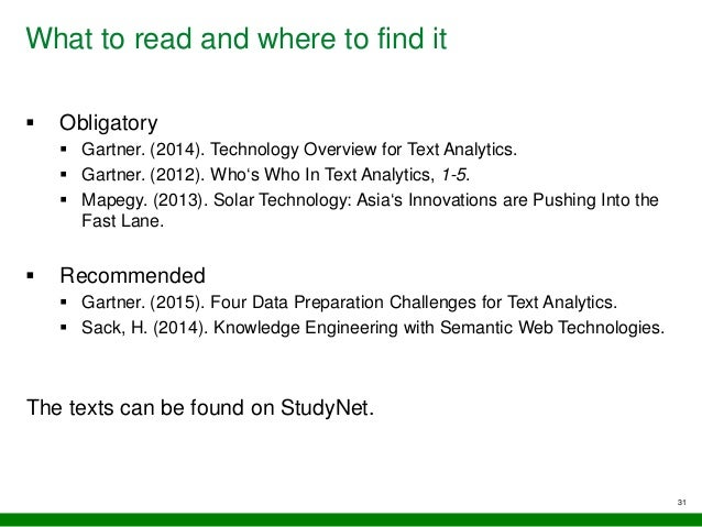 What to read and where to find it 31  Obligatory  Gartner. (2014). Technology Overview for Text Analytics.  Gartner. (2...