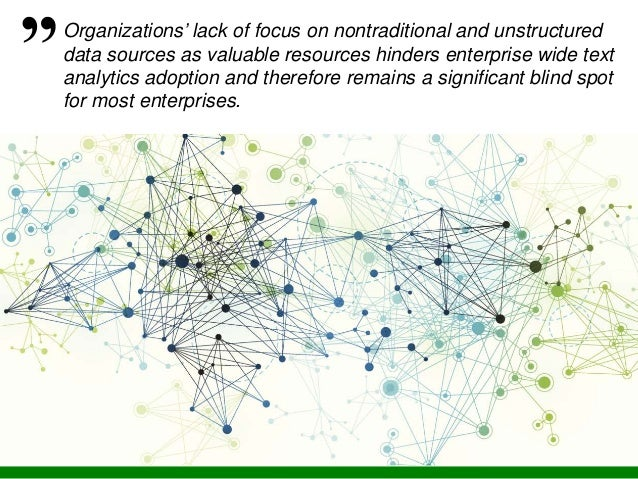 35 Organizations' lack of focus on nontraditional and unstructured data sources as valuable resources hinders enterprise w...