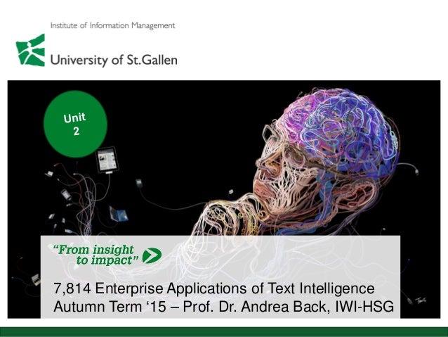 7,814 Enterprise Applications of Text Intelligence Autumn Term '15 – Prof. Dr. Andrea Back, IWI-HSG