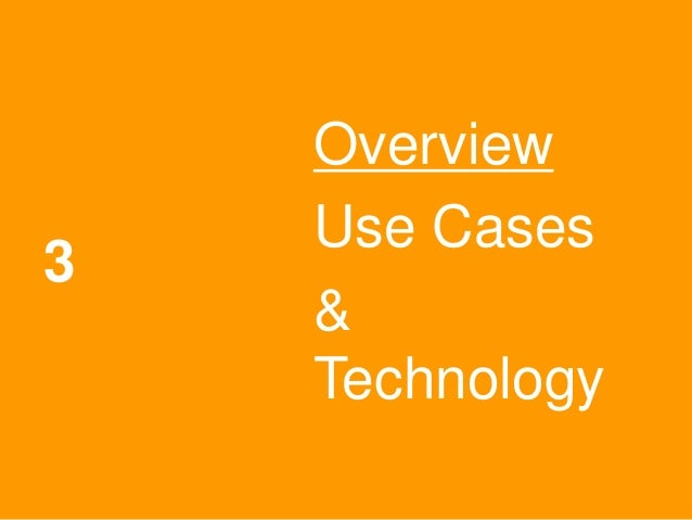 3 Overview Use Cases & Technology