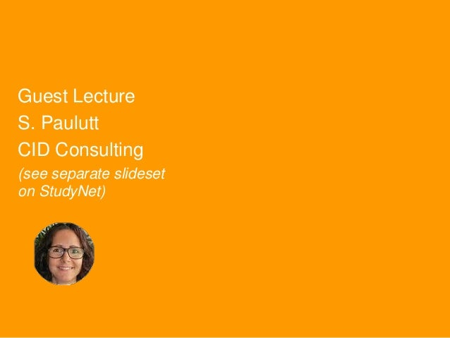Guest Lecture S. Paulutt CID Consulting (see separate slideset on StudyNet)