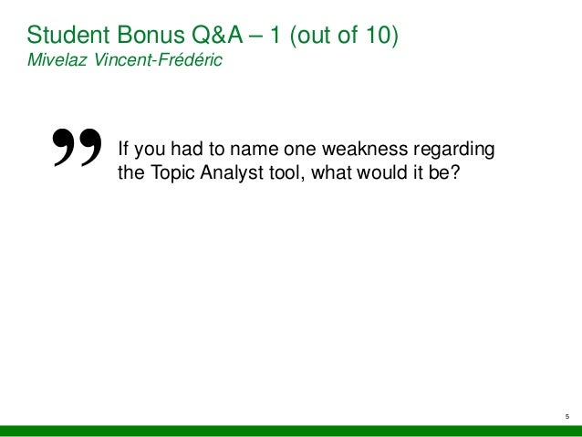 5 Student Bonus Q&A – 1 (out of 10) Mivelaz Vincent-Frédéric If you had to name one weakness regarding the Topic Analyst t...