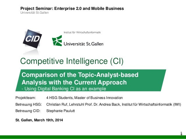 6 Competitive Intelligence (CI) Project Seminar: Enterprise 2.0 and Mobile Business Universität St.Gallen Comparison of th...
