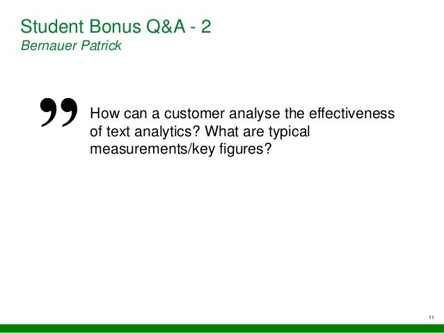 11 Student Bonus Q&A - 2 Bernauer Patrick How can a customer analyse the effectiveness of text analytics? What are typical...