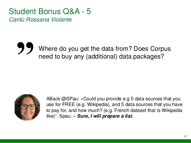 27 Student Bonus Q&A - 5 Cantù Rossana Violante Where do you get the data from? Does Corpus need to buy any (additional) d...