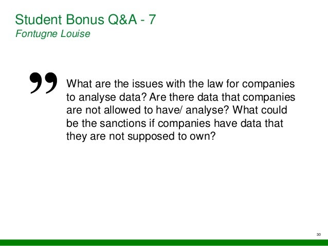 30 Student Bonus Q&A - 7 Fontugne Louise What are the issues with the law for companies to analyse data? Are there data th...