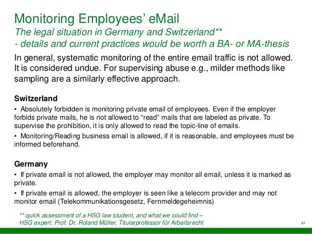 31 Monitoring Employees' eMail The legal situation in Germany and Switzerland** - details and current practices would be w...