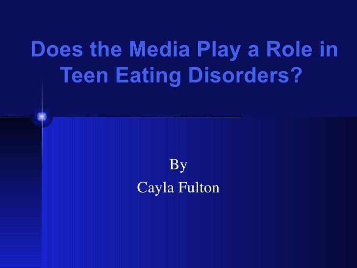 Does the Media Play a Role in Teen Eating Disorders?  By Cayla Fulton