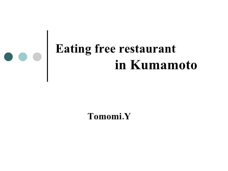 Eating free restaurant   in Kumamoto Tomomi.Y