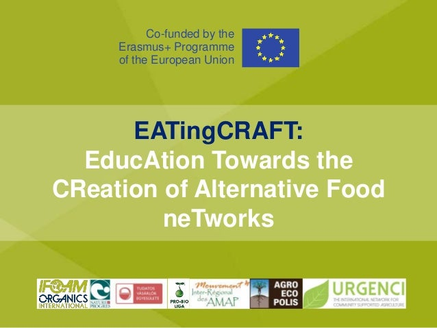 EATingCRAFT: EducAtion Towards the CReation of Alternative Food neTworks Co-funded by the Erasmus+ Programme of the Europe...