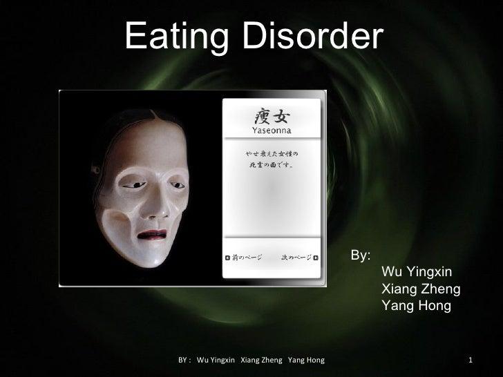 Eating Disorder BY :  Wu Yingxin  Xiang Zheng   Yang Hong By:  Wu Yingxin Xiang Zheng Yang Hong
