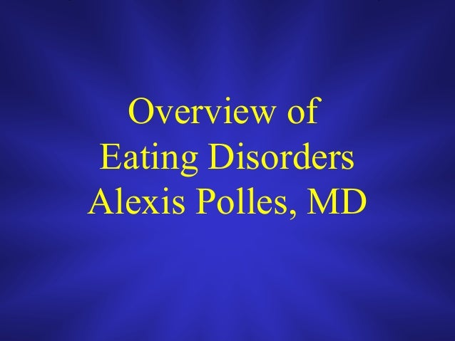 an overview of eating disorders Explore information about eating disorders, including signs and symptoms, treatment, research and statistics, and clinical trials examples of eating disorders include anorexia nervosa, bulimia nervosa, binge-eating disorder.