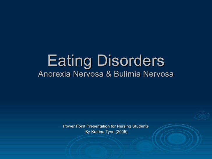Eating Disorders Anorexia Nervosa & Bulimia Nervosa Power Point Presentation for Nursing Students  By Katrina Tyne (2005)