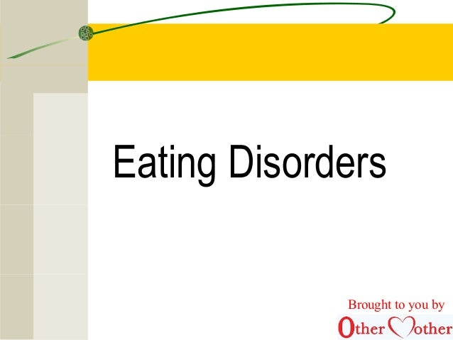 Eating Disorders Brought to you by