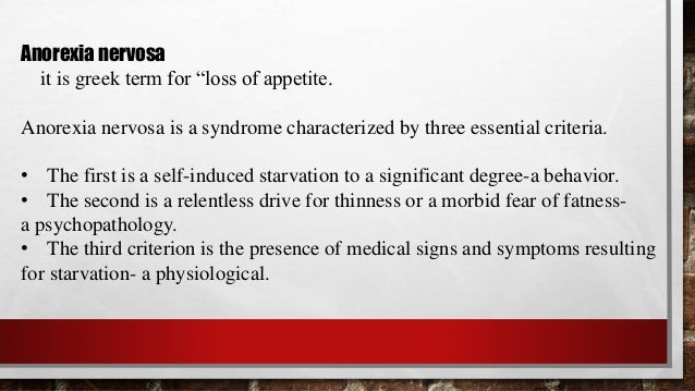the loss of appetite by nervous behavior anorexia nervosa Start studying abnormal psychology - chapter 7 it literally means nervous loss of appetite a subtype of anorexia nervosa characterized by the.