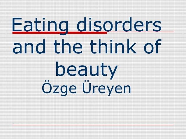 Eating disorders and the think of beauty Özge Üreyen