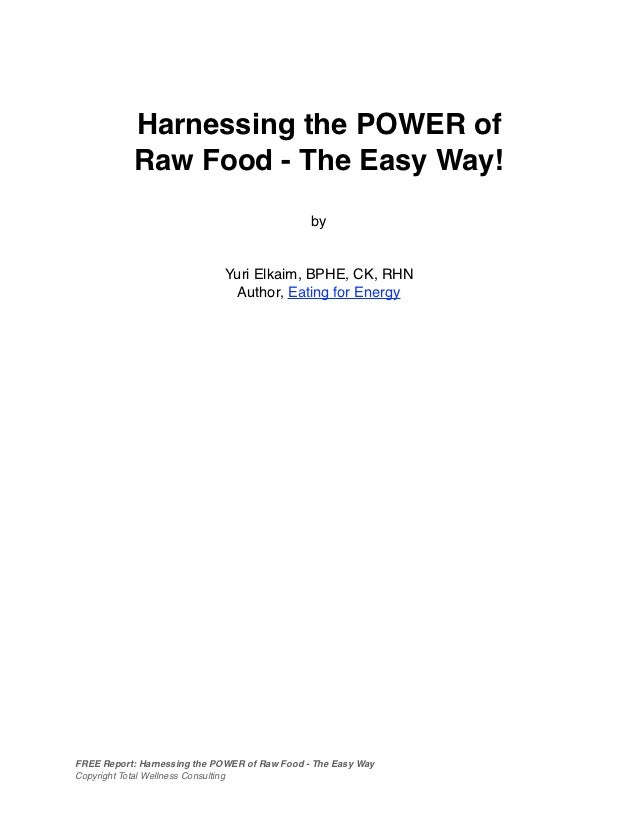 Harnessing the POWER of           Raw Food - The Easy Way!                                               by               ...