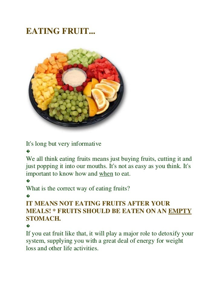 EATING FRUIT... It's long but very informative � We all think eating fruits means just buying fruits, cutting it and just ...