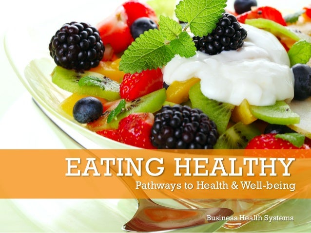 Business Health SystemsEATING HEALTHYPathways to Health & Well-being