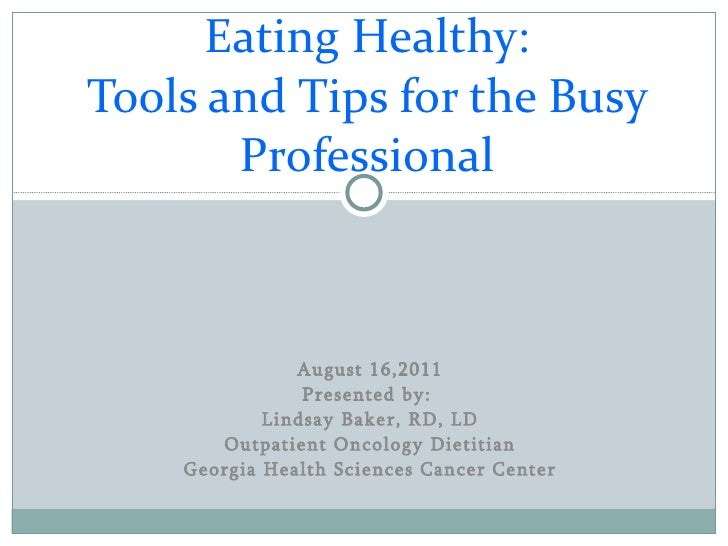 August 16,2011 Presented by:  Lindsay Baker, RD, LD Outpatient Oncology Dietitian Georgia Health Sciences Cancer Center Ea...