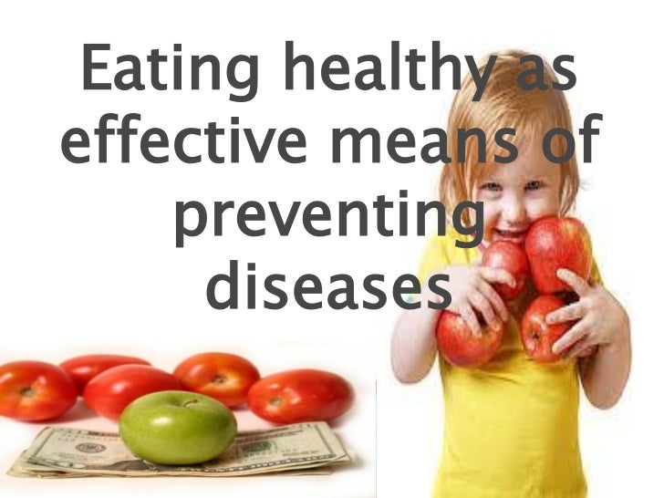 Eating healthy aseffective means of    preventing     diseases