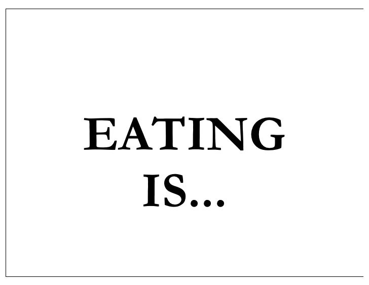 EATING   IS...