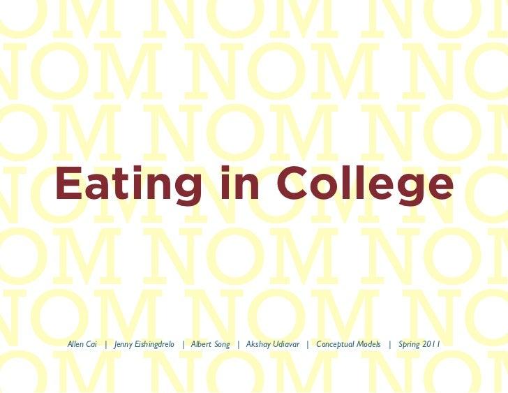 OM NOM NOMNOM NOM NOOM NOM NOMNOM NOM NO Eating in CollegeOM NOM NOMNOM NOM NO   Allen Cai | Jenny Eishingdrelo | Albert S...