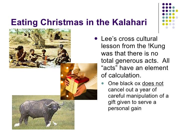 eating christmas kalahari Eating christmas in the kalahariwas successful not only in teaching us about our culture but also vividly describing the way the bushman think.