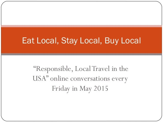 """""""Responsible, LocalTravel in the USA"""" online conversations every Friday in May 2015 Eat Local, Stay Local, Buy Local"""