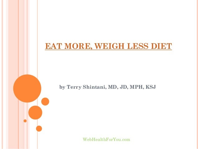 EAT MORE, WEIGH LESS DIETby Terry Shintani, MD, JD, MPH, KSJWebHealthForYou.com