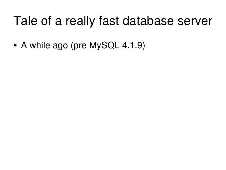 Tale of a really fast database server <ul><li>A while ago (pre MySQL 4.1.9) </li></ul>