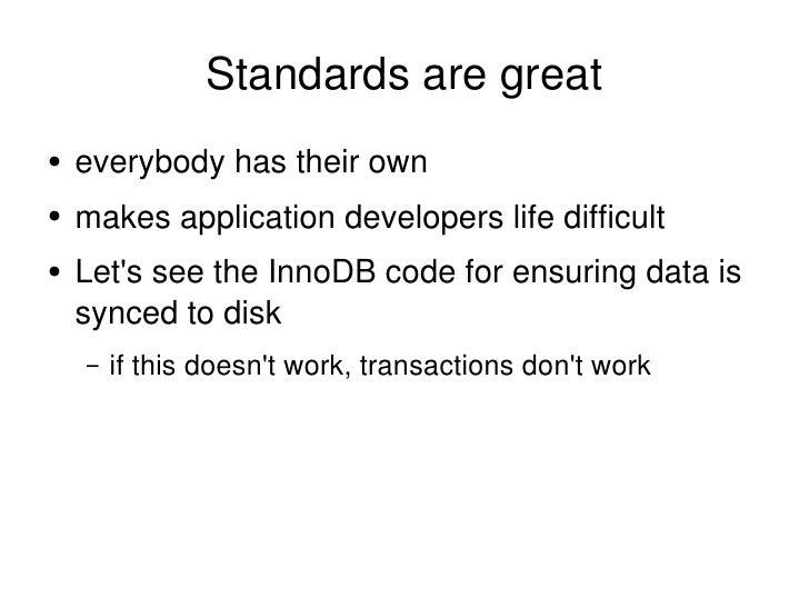 Standards are great <ul><li>everybody has their own </li></ul><ul><li>makes application developers life difficult </li></u...