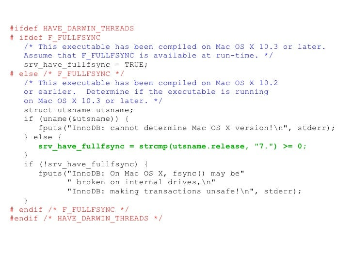 #ifdef HAVE_DARWIN_THREADS # ifdef F_FULLFSYNC /* This executable has been compiled on Mac OS X 10.3 or later. Assume that...