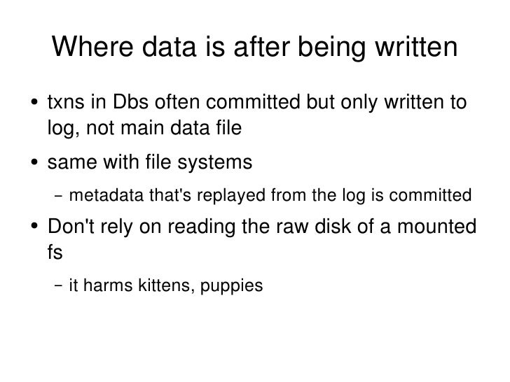 Where data is after being written <ul><li>txns in Dbs often committed but only written to log, not main data file </li></u...