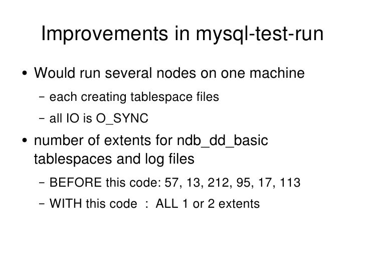 Improvements in mysql-test-run <ul><li>Would run several nodes on one machine </li></ul><ul><ul><li>each creating tablespa...
