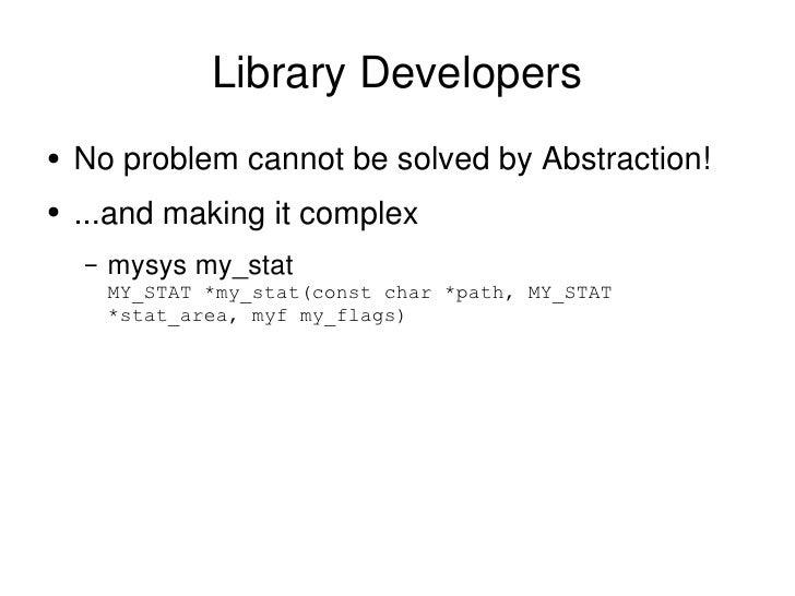 Library Developers <ul><li>No problem cannot be solved by Abstraction!  </li></ul><ul><li>...and making it complex </li></...