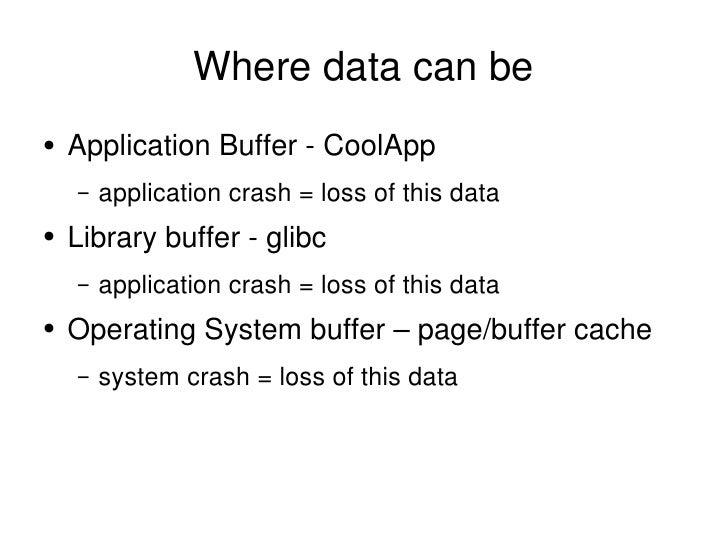 Where data can be <ul><li>Application Buffer - CoolApp </li></ul><ul><ul><li>application crash = loss of this data </li></...