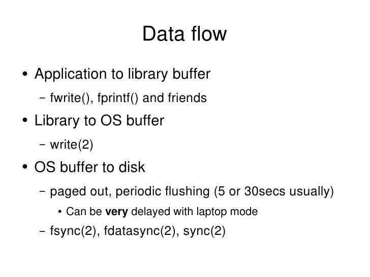 Data flow <ul><li>Application to library buffer </li></ul><ul><ul><li>fwrite(), fprintf() and friends </li></ul></ul><ul><...