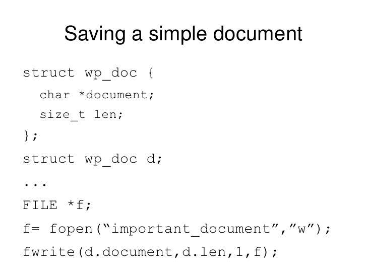 Saving a simple document <ul><li>struct wp_doc { </li></ul><ul><ul><li>char *document; </li></ul></ul><ul><ul><li>size_t l...