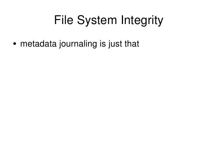 File System Integrity <ul><li>metadata journaling is just that </li></ul>