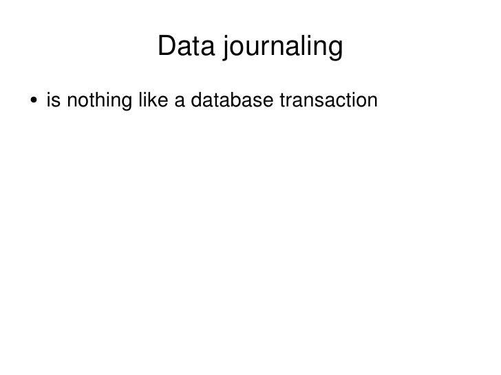Data journaling <ul><li>is nothing like a database transaction </li></ul>