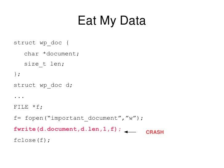 Eat My Data <ul><li>struct wp_doc { </li></ul><ul><ul><li>char *document; </li></ul></ul><ul><ul><li>size_t len; </li></ul...