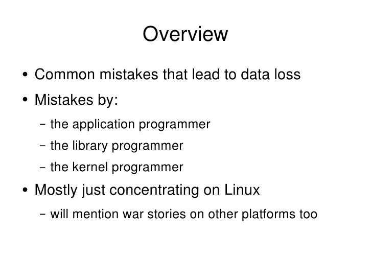 Overview <ul><li>Common mistakes that lead to data loss </li></ul><ul><li>Mistakes by: </li></ul><ul><ul><li>the applicati...